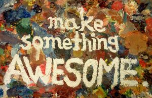 Make Something Awesome by BrianDanielWolf