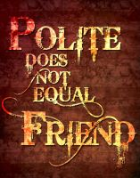 Polite does not equal Friend by Magic92