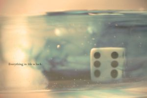 Everything in Life is Luck by phograph