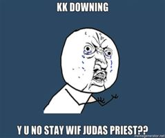 Y U NO STAY WIF JUDAS PRIEST by Firestorm-the-Poet