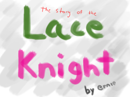 The Story of the Lace Knight by Ernie-e