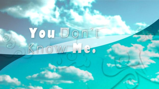 You don't know me. by InternationalTCK