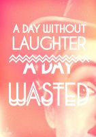A Day Without Laughter Is A Day Wasted by Espador