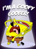 I'M A GOOFY GOOBER by Red-Flare