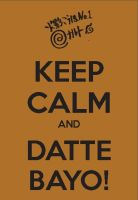 Keep Calm and Dattebayo! by 2great4u