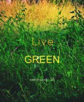 Live GREEN by noohohIcant