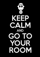 Keep Calm and Go To Your Room by enjoytheride201