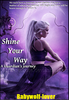 Shine Your Way: A Guardian's journey info. by babywolf-lover