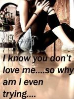 I know you don't love me.. by fallen616angel