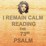 I Remain Calm Reading The 73rd Psalm by unonuarts
