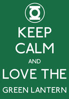 Keep Calm And Love The Green Lantern Poster by MrAngryDog