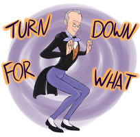 TURN DOWN FOR WHAT by TiaPunky