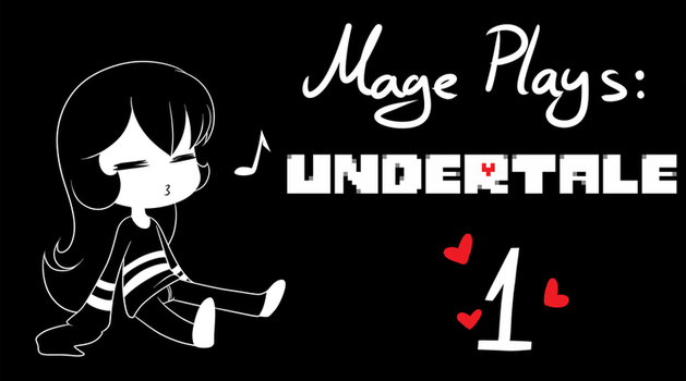 Mage Plays Undertale Titlecard 01 by LethalAuroraMage