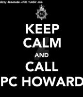 Keep Calm and call PC Howard by xxLondonKidxx