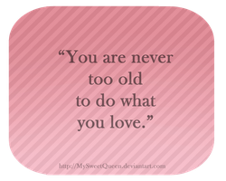 Never Too Old by MySweetQueen