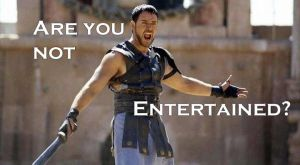 Are-you-not-entertained-w-text-720x396 by PrussianPersephone