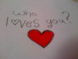 Who loves you ? by thedevilhaswings