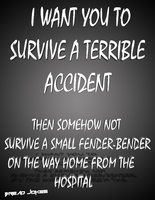 I Want You to Survive a Terrible Accident by BreadJokes