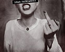 Dear Patriarchy by Lily-Lithium