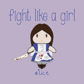 Alice | Fight Like A Girl by isasaldanha