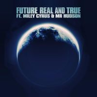 Future  Real and True (feat. Miley Cyrus and Mr ) by JustInLoveTrue