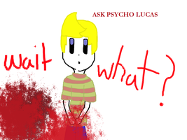 ask psycho lucas by Lucaslover89