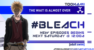 All new BLEACH. The wait is almost over. by JPReckless2444