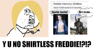 Y U NO SHIRTLESS FREDDIE??? by PoppycockFanatic13