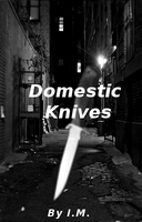 Domestic Knives Chapter One (A short story) by TheAssholeProphet