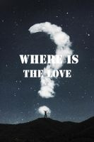 Where is the love by iNeedChemicalX