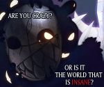 Are you crazy? Or is it the world that is insane? by ANTIWONDERLANDDARK9