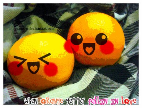 when orange getta faliin love by Camcon