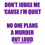 Dont judge me because im QUIET!!! by Roger13770