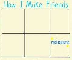 how I make friends meme by ReBaka-Chan