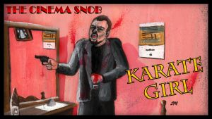 The Cinema Snob: Karate Girl by ShaunTM