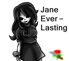 Jane Everlasting by CreepyTecnoGhost