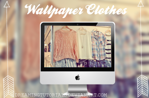 Wallpaper Clothes by DreamingTutorials