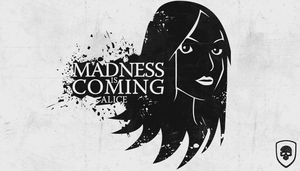Alice: Madness Returns - Madness Is Coming by Ghost-Unit