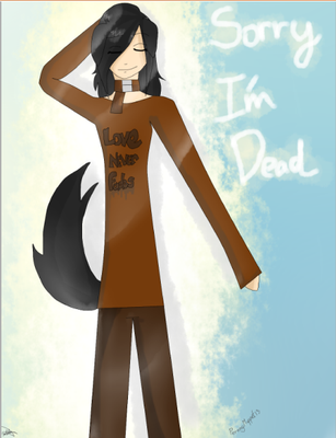 Sorry Im dead by PernnyMuppet13