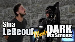 Shia LeBeouf Meets Dark MsStress by DarkMsStress