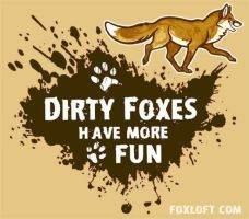 Dirty Foxes Have More Fun by Foxfeather248
