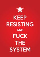 KEEP RESISTING AND FUCK THE SYSTEM by SiNN069