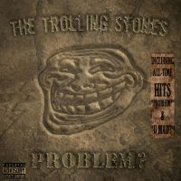 The Trolling Stones by ChesterPalm