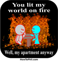 You lit my world on fire - my apartment anyway by flowofwoe