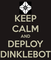 Keep calm and deploy dinklebot by minose400
