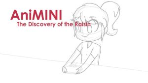 AniMINI: The Discovery of the Raisin by JaidenAnimations
