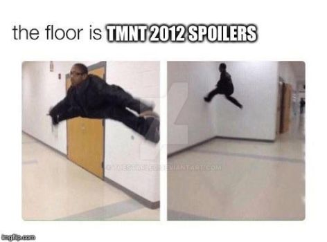 The floor is *TMNT 2012 spoilers* by TheStarLeo
