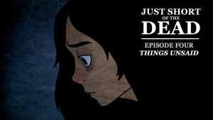 Just Short of the Dead | Episode 4: Things Unsaid by TheGouldenWay
