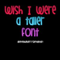 Wish I were a taller font by anetteblueberry
