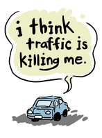 I Think Traffic Is Killing Me by soks2626